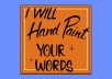 Hand Paint your message American Showcard Style